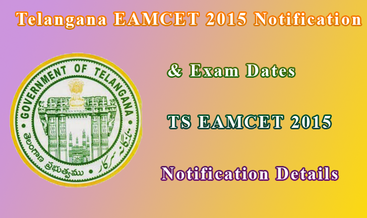Telangana Eamcet Notification 2015 TSCHE Telangana Eamcet 2015